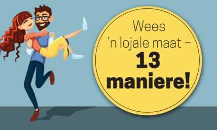 Wees 'n lojale maat – 13 maniere!