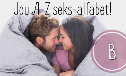 Jou A-Z seks-alfabet – B!