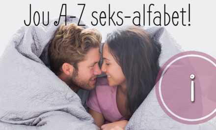 Jou A-Z seks-alfabet – I!