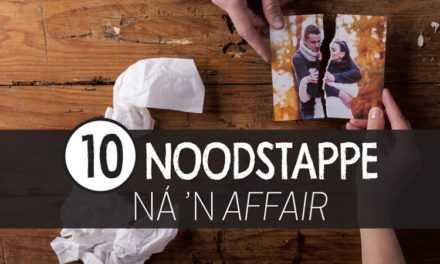 10 Noodstappe na 'n 'affair'!