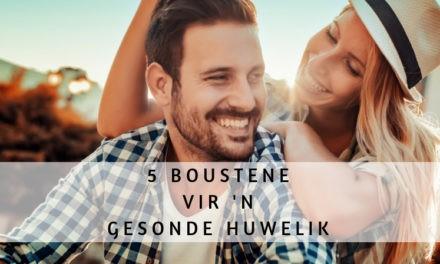 5 Boustene Vir 'n Gesonde Huwelik…
