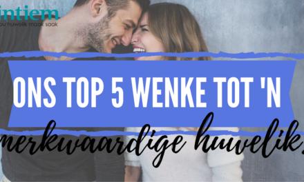 Ons Top 5 Wenke Tot 'n Merkwaardige Huwelik!