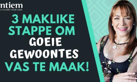3 Maklike Stappe Om Goeie Gewoontes Vas Te Maak!