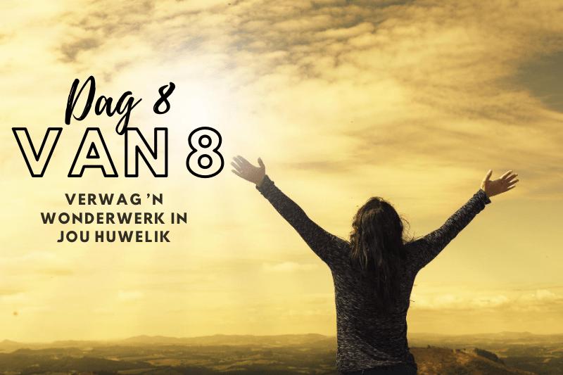 Verwag 'n wonderwerk in jou huwelik – Dag 8 van 8